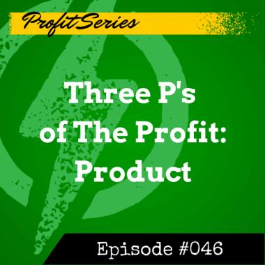 046 – Three P's of The Profit: Product