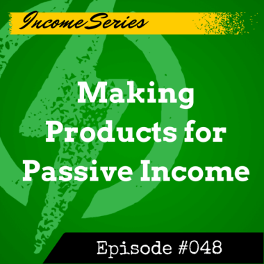 048 – Making Products for Passive Income
